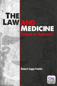 The Law and Medicine: Friend or Nemesis? by Robert Jaggs-Fowler